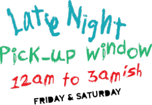 Late Night Pick-Up 2am-3am Fri and Sat